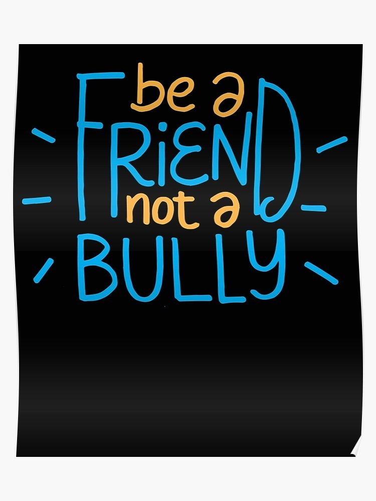 Be A Friend, Not A Bully!